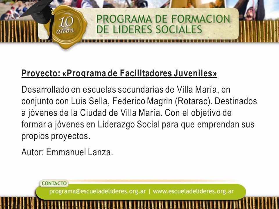 Proyecto: «Programa de Facilitadores Juveniles» Desarrollado en escuelas secundarias de Villa María, en conjunto con Luis Sella, Federico Magrin (Rotarac).