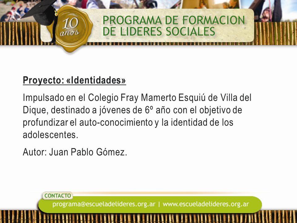 Proyecto: «Identidades» Impulsado en el Colegio Fray Mamerto Esquiú de Villa del Dique, destinado a jóvenes de 6º año con el objetivo de profundizar el auto-conocimiento y la identidad de los adolescentes.