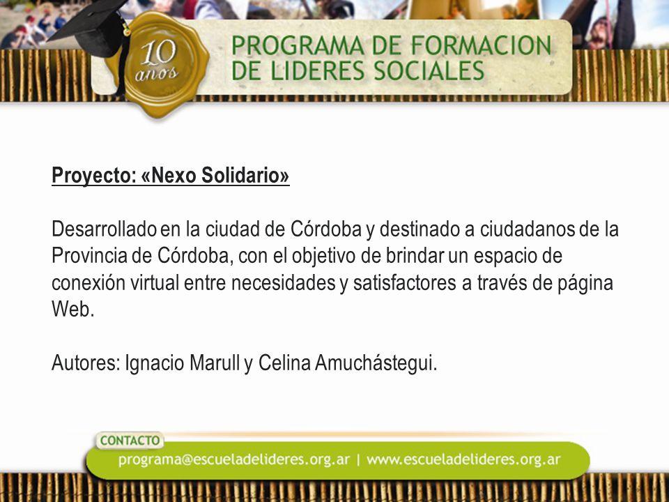 Proyecto: «Nexo Solidario» Desarrollado en la ciudad de Córdoba y destinado a ciudadanos de la Provincia de Córdoba, con el objetivo de brindar un espacio de conexión virtual entre necesidades y satisfactores a través de página Web.