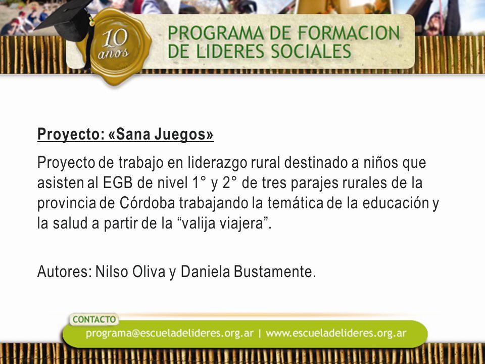 Proyecto: «Sana Juegos» Proyecto de trabajo en liderazgo rural destinado a niños que asisten al EGB de nivel 1° y 2° de tres parajes rurales de la provincia de Córdoba trabajando la temática de la educación y la salud a partir de la valija viajera .