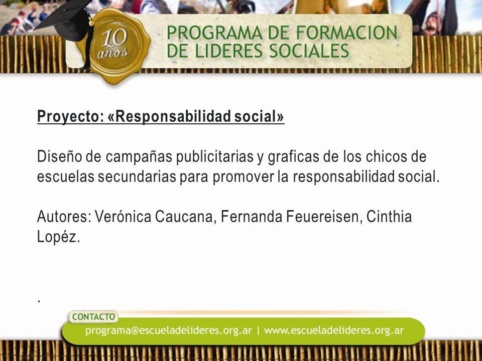 Proyecto: «Responsabilidad social» Diseño de campañas publicitarias y graficas de los chicos de escuelas secundarias para promover la responsabilidad social.
