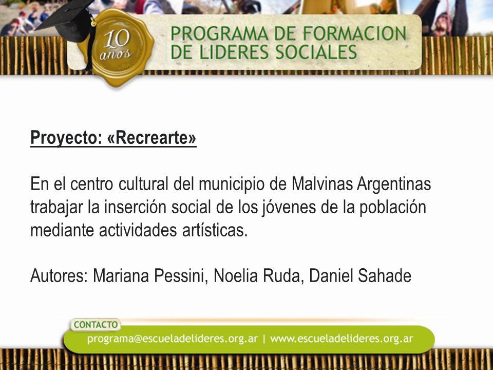 Proyecto: «Recrearte» En el centro cultural del municipio de Malvinas Argentinas trabajar la inserción social de los jóvenes de la población mediante actividades artísticas.