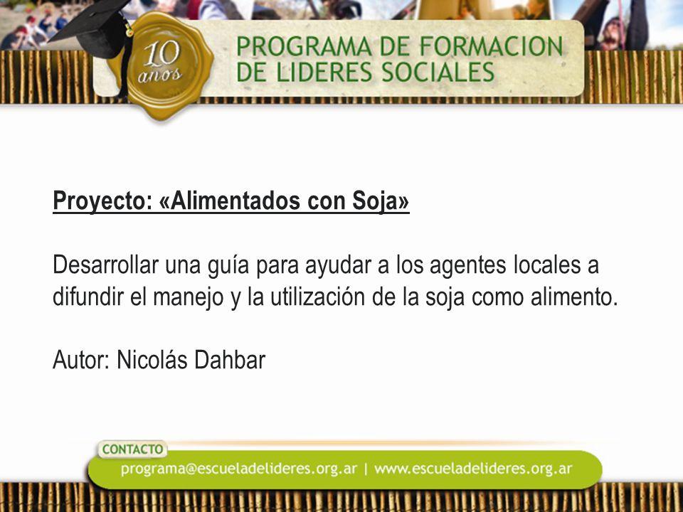 Proyecto: «Alimentados con Soja» Desarrollar una guía para ayudar a los agentes locales a difundir el manejo y la utilización de la soja como alimento.