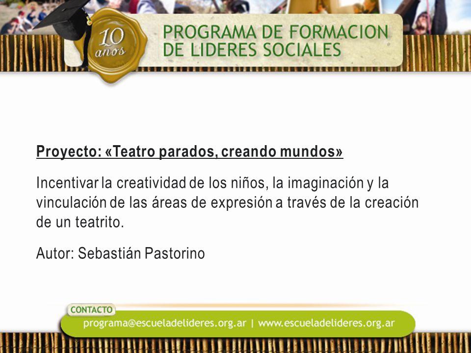 Proyecto: «Teatro parados, creando mundos» Incentivar la creatividad de los niños, la imaginación y la vinculación de las áreas de expresión a través de la creación de un teatrito.