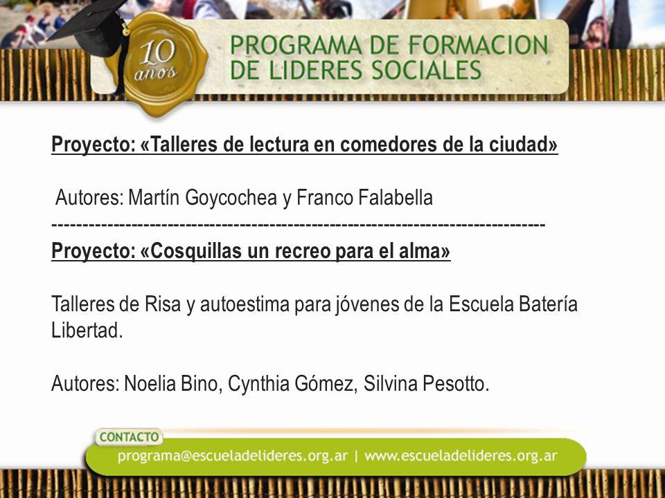 Proyecto: «Talleres de lectura en comedores de la ciudad» Autores: Martín Goycochea y Franco Falabella ---------------------------------------------------------------------------------- Proyecto: «Cosquillas un recreo para el alma» Talleres de Risa y autoestima para jóvenes de la Escuela Batería Libertad.