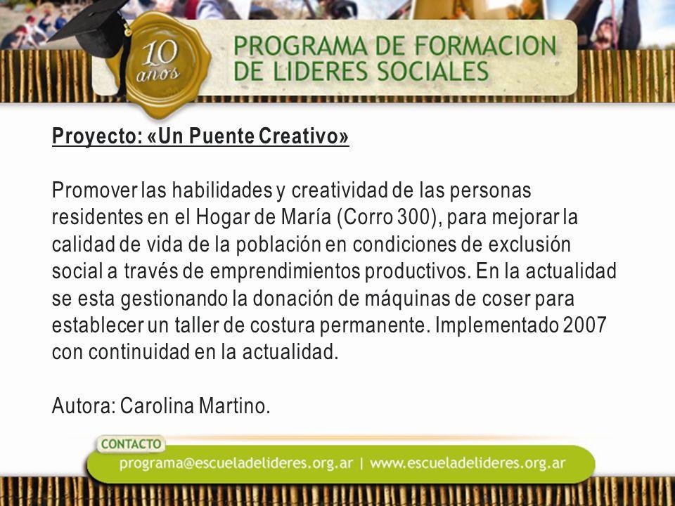 Proyecto: «Un Puente Creativo» Promover las habilidades y creatividad de las personas residentes en el Hogar de María (Corro 300), para mejorar la calidad de vida de la población en condiciones de exclusión social a través de emprendimientos productivos.