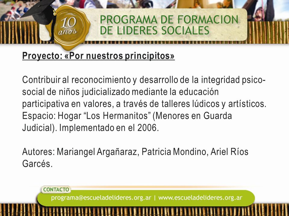 Proyecto: «Por nuestros principitos» Contribuir al reconocimiento y desarrollo de la integridad psico-social de niños judicializado mediante la educación participativa en valores, a través de talleres lúdicos y artísticos.