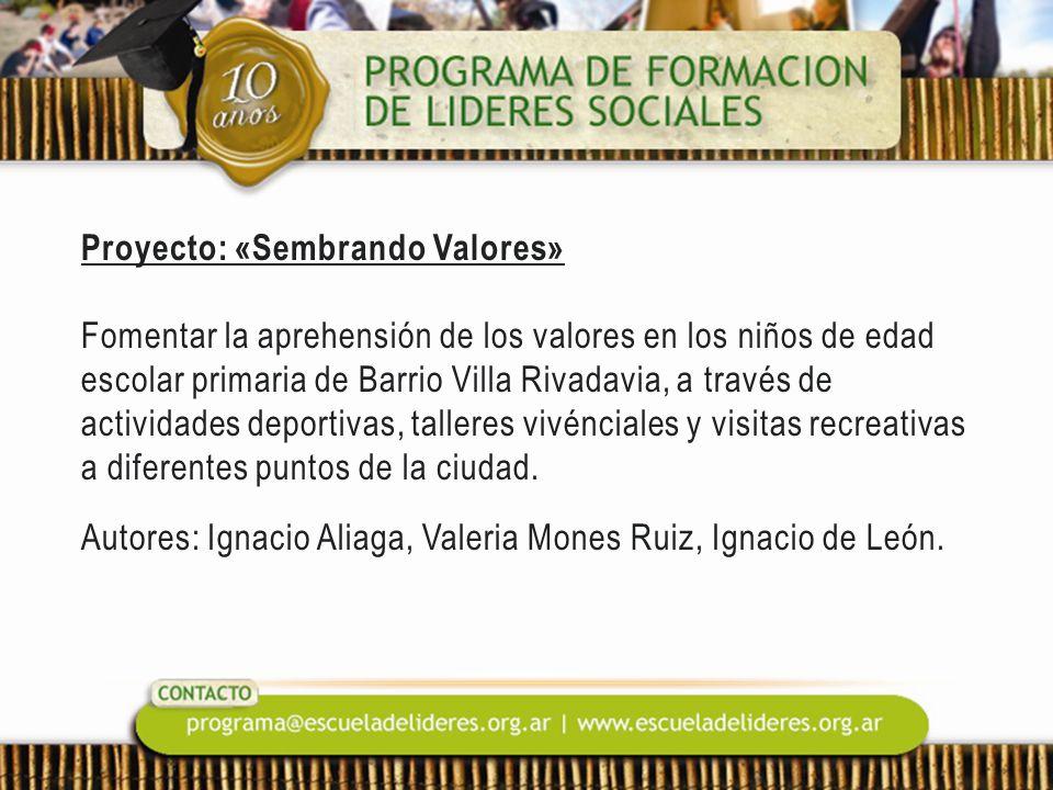 Proyecto: «Sembrando Valores» Fomentar la aprehensión de los valores en los niños de edad escolar primaria de Barrio Villa Rivadavia, a través de actividades deportivas, talleres vivénciales y visitas recreativas a diferentes puntos de la ciudad.