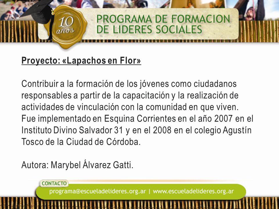 Proyecto: «Lapachos en Flor» Contribuir a la formación de los jóvenes como ciudadanos responsables a partir de la capacitación y la realización de actividades de vinculación con la comunidad en que viven.