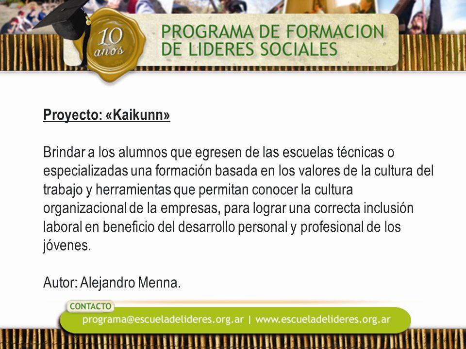 Proyecto: «Kaikunn» Brindar a los alumnos que egresen de las escuelas técnicas o especializadas una formación basada en los valores de la cultura del trabajo y herramientas que permitan conocer la cultura organizacional de la empresas, para lograr una correcta inclusión laboral en beneficio del desarrollo personal y profesional de los jóvenes.