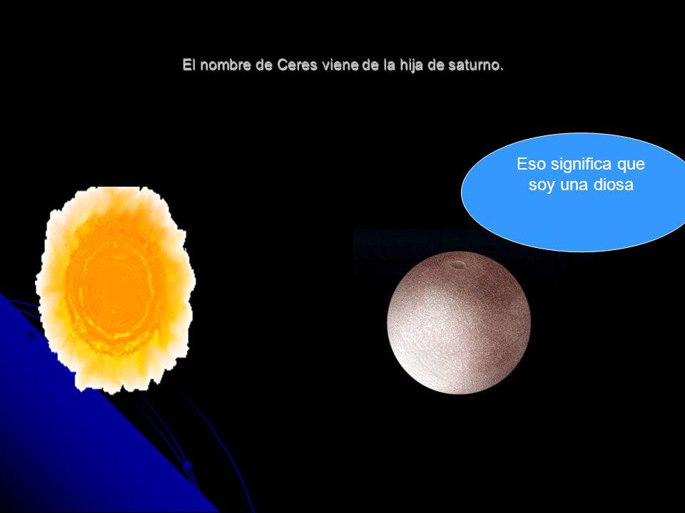 El nombre de Ceres viene de la hija de saturno.