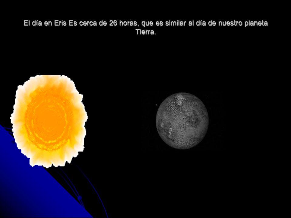 El día en Eris Es cerca de 26 horas, que es similar al día de nuestro planeta Tierra.