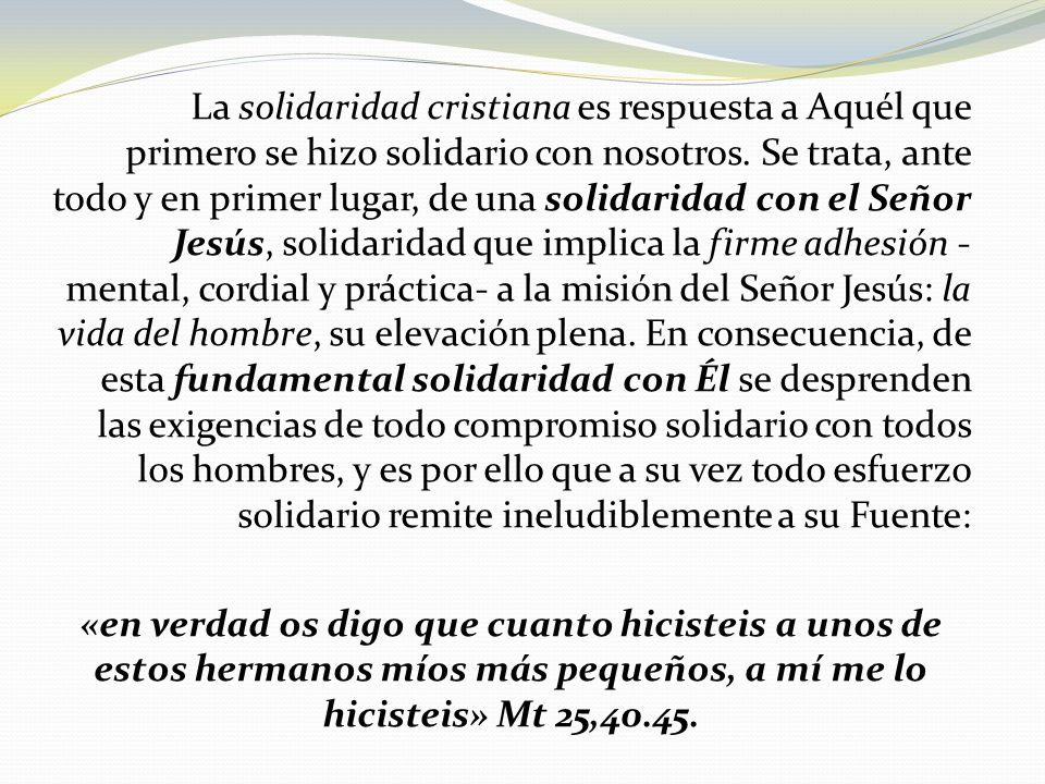 La solidaridad cristiana es respuesta a Aquél que primero se hizo solidario con nosotros.