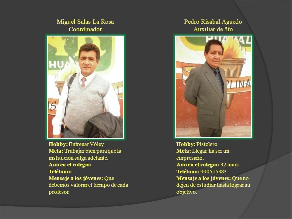 Miguel Salas La Rosa Coordinador Pedro Risabal Aguedo Auxiliar de 5to