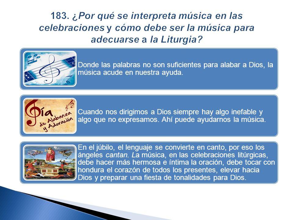 183. ¿Por qué se interpreta música en las celebraciones y cómo debe ser la música para adecuarse a la Liturgia