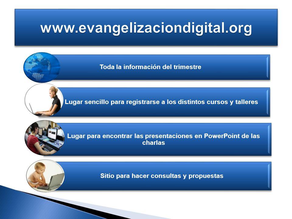 www.evangelizaciondigital.org Toda la información del trimestre. Lugar sencillo para registrarse a los distintos cursos y talleres.