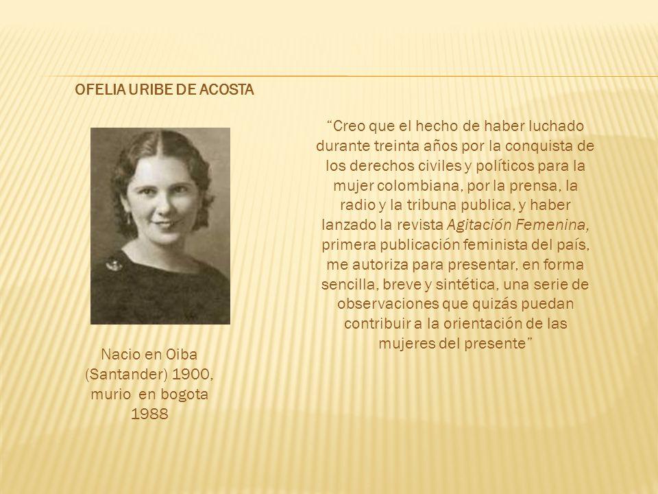 Nacio en Oiba (Santander) 1900, murio en bogota 1988