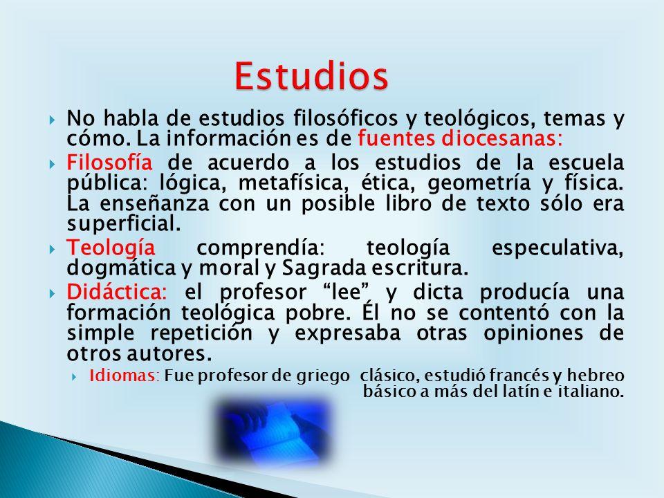 Estudios No habla de estudios filosóficos y teológicos, temas y cómo. La información es de fuentes diocesanas: