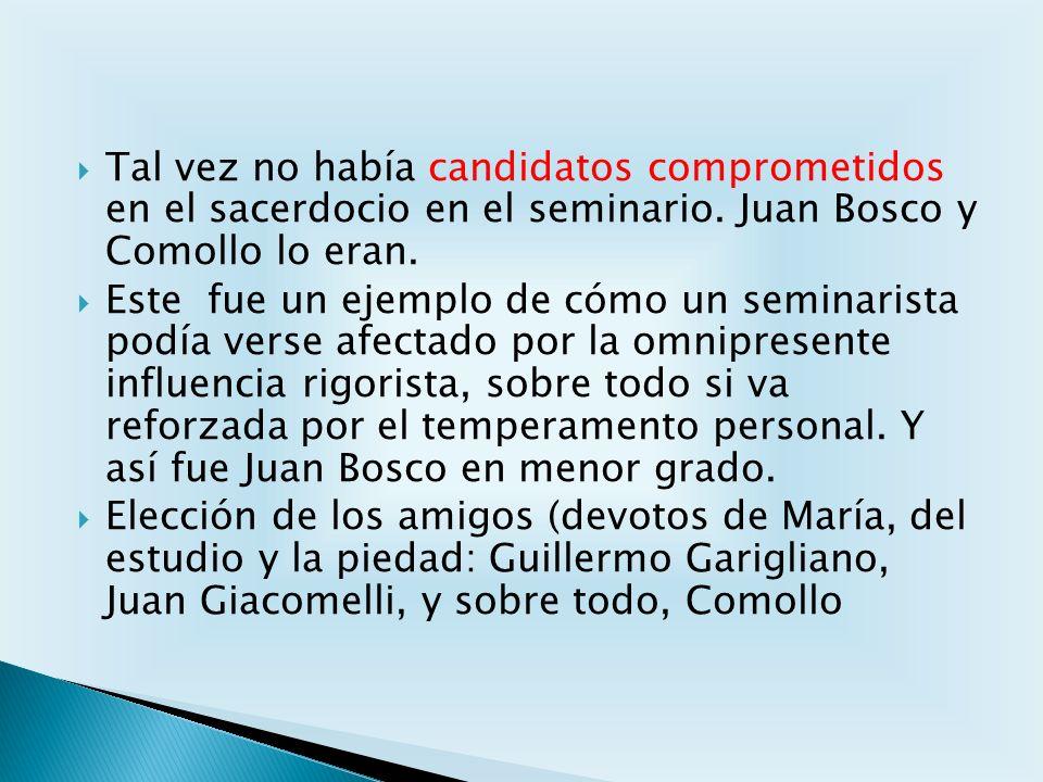Tal vez no había candidatos comprometidos en el sacerdocio en el seminario. Juan Bosco y Comollo lo eran.