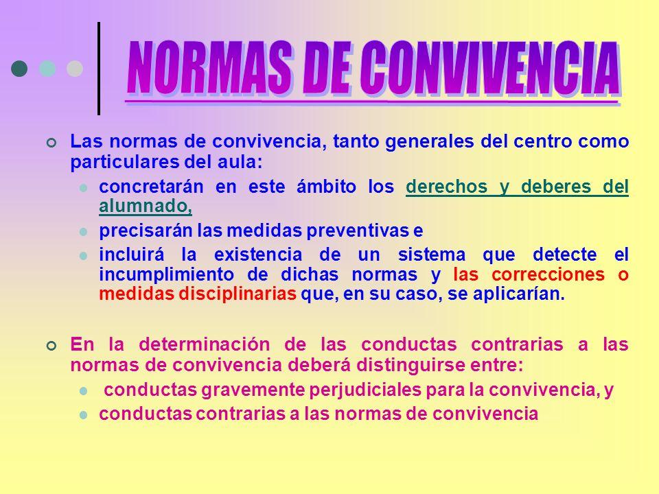 NORMAS DE CONVIVENCIA Las normas de convivencia, tanto generales del centro como particulares del aula: