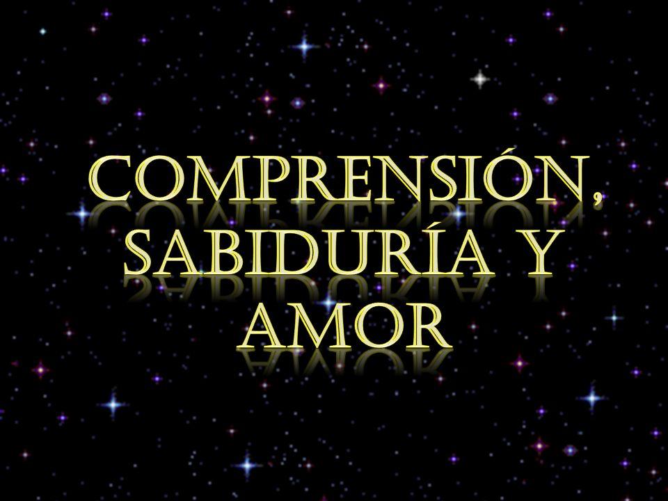 CompreNsión, sabiduría y amor