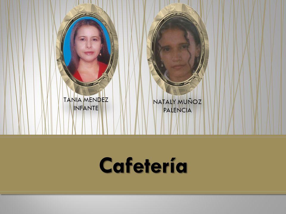 TANIA MENDEZ INFANTE NATALY MUÑOZ PALENCIA Cafetería