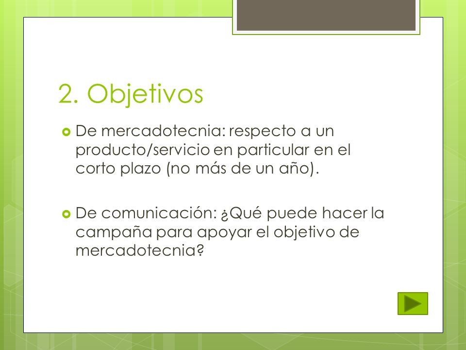 2. Objetivos De mercadotecnia: respecto a un producto/servicio en particular en el corto plazo (no más de un año).