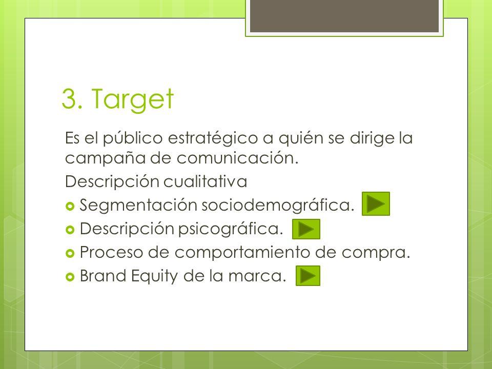 3. Target Es el público estratégico a quién se dirige la campaña de comunicación. Descripción cualitativa.