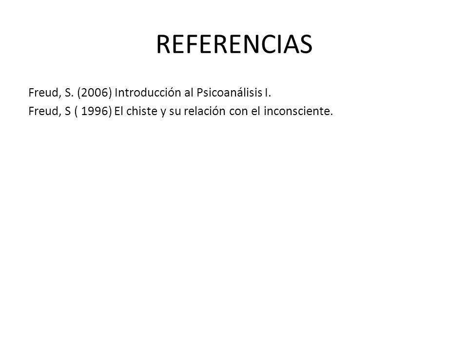 REFERENCIAS Freud, S. (2006) Introducción al Psicoanálisis I.