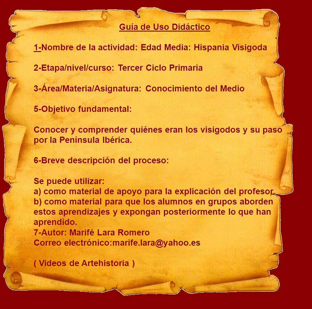 Guía de Uso Didáctico 1-Nombre de la actividad: Edad Media: Hispania Visigoda. 2-Etapa/nivel/curso: Tercer Ciclo Primaria.