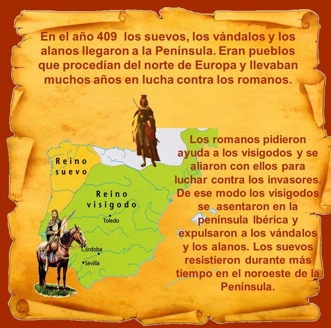 En el año 409 los suevos, los vándalos y los alanos llegaron a la Península. Eran pueblos que procedían del norte de Europa y llevaban muchos años en lucha contra los romanos.