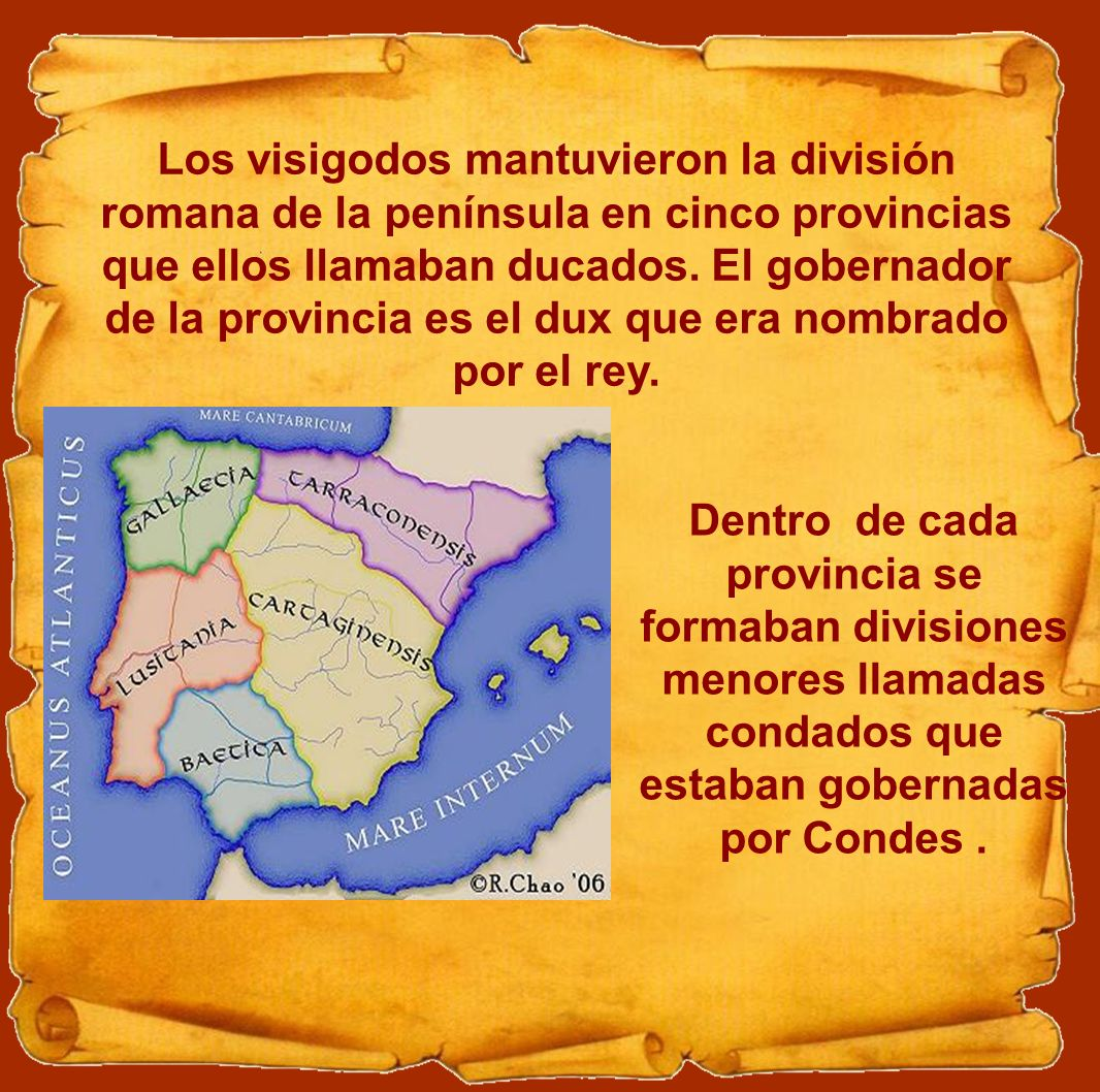 Los visigodos mantuvieron la división romana de la península en cinco provincias que ellos llamaban ducados. El gobernador de la provincia es el dux que era nombrado por el rey.