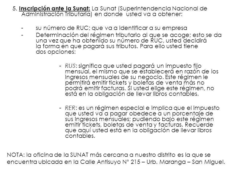 5. Inscripción ante la Sunat: La Sunat (Superintendencia Nacional de Administración Tributaria) en donde usted va a obtener: