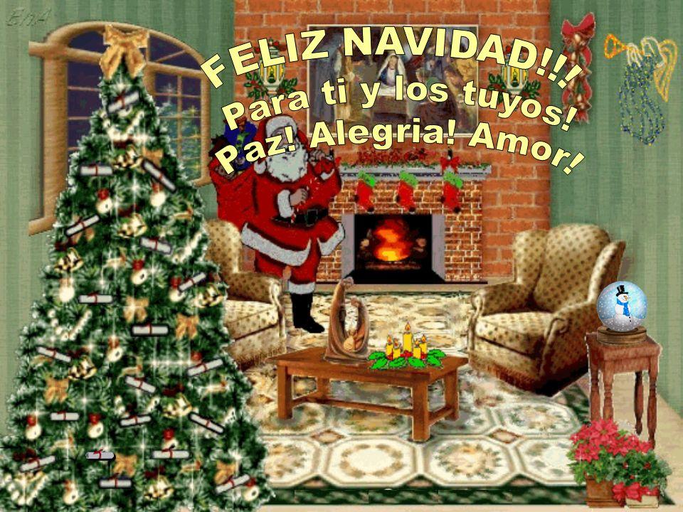 FELIZ NAVIDAD!!! Para ti y los tuyos! Paz! Alegria! Amor!