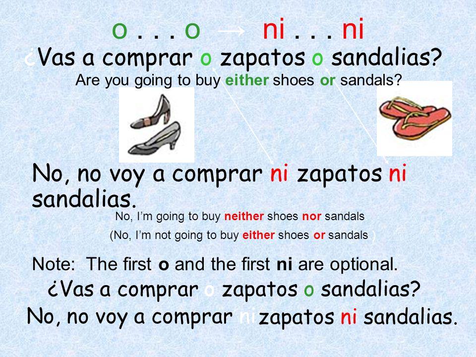 o . . . o → ni . . . ni ¿Vas a comprar o zapatos o sandalias