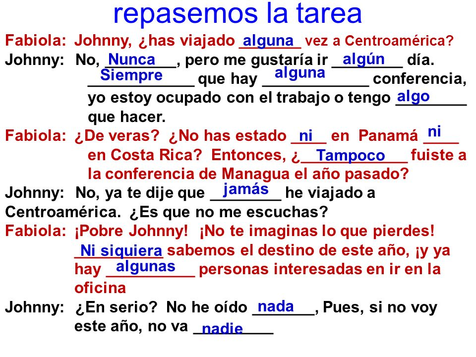 repasemos la tarea Fabiola: Johnny, ¿has viajado _______ vez a Centroamérica