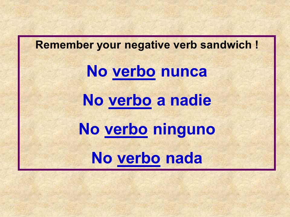 Remember your negative verb sandwich !