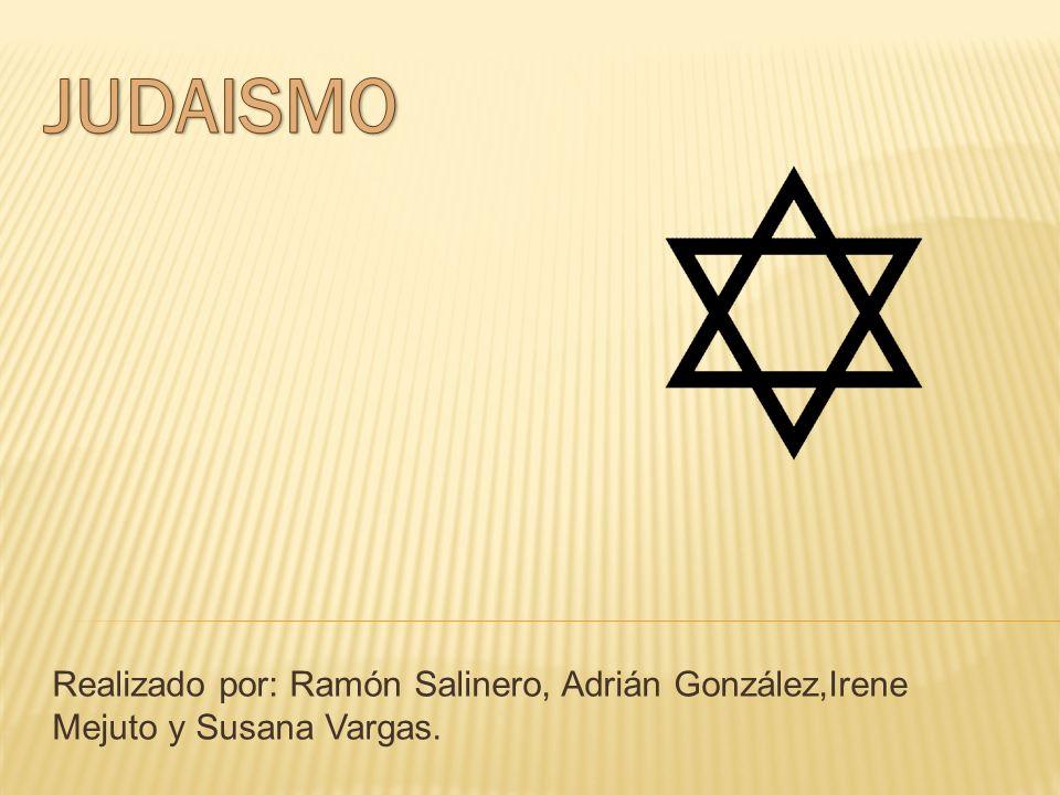 JUDAISMO Realizado por: Ramón Salinero, Adrián González,Irene Mejuto y Susana Vargas.