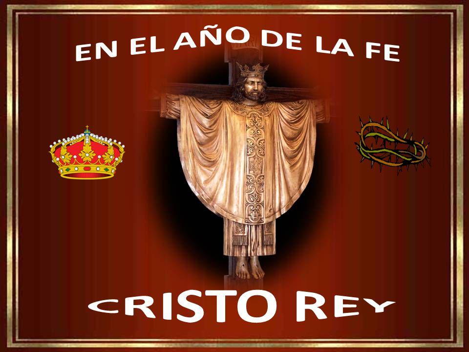 EN EL AÑO DE LA FE CRISTO REY