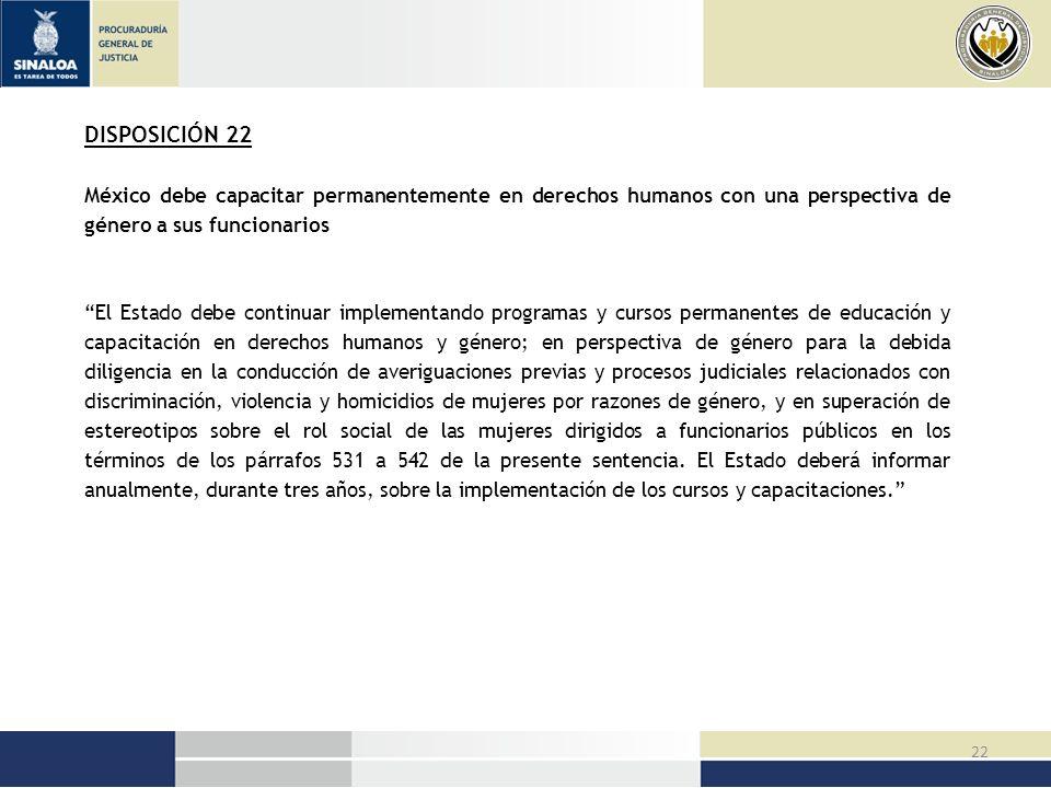 DISPOSICIÓN 22 México debe capacitar permanentemente en derechos humanos con una perspectiva de género a sus funcionarios.