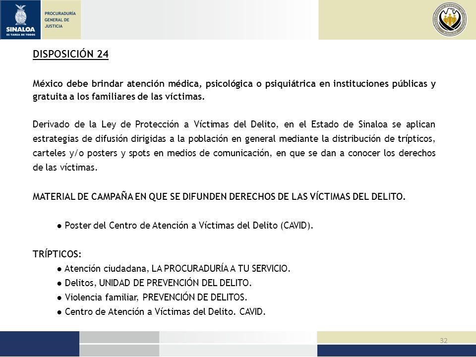 DISPOSICIÓN 24 México debe brindar atención médica, psicológica o psiquiátrica en instituciones públicas y gratuita a los familiares de las víctimas.
