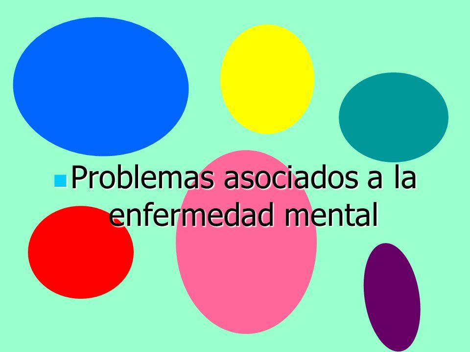 Problemas asociados a la enfermedad mental