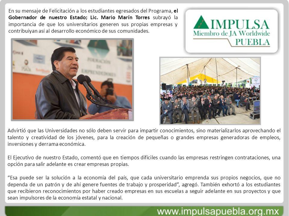 En su mensaje de Felicitación a los estudiantes egresados del Programa, el Gobernador de nuestro Estado; Lic. Mario Marín Torres subrayó la importancia de que los universitarios generen sus propias empresas y contribuiyan así al desarrollo económico de sus comunidades.