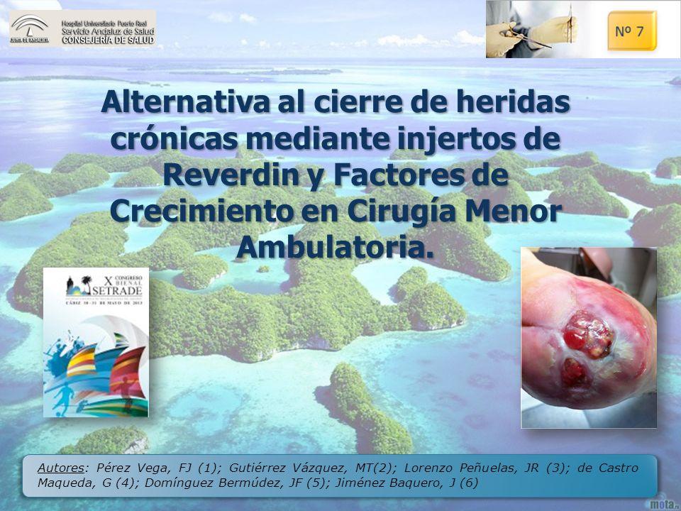 Nº 7 Alternativa al cierre de heridas crónicas mediante injertos de Reverdin y Factores de Crecimiento en Cirugía Menor Ambulatoria.