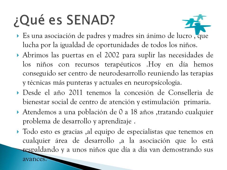 ¿Qué es SENAD Es una asociación de padres y madres sin ánimo de lucro , que lucha por la igualdad de oportunidades de todos los niños.