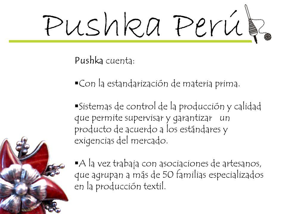 Pushka Perú Pushka cuenta: Con la estandarización de materia prima.