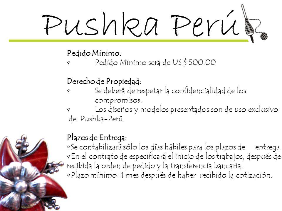Pushka Perú Pedido Mínimo: • Pedido Mínimo será de US $ 500.00