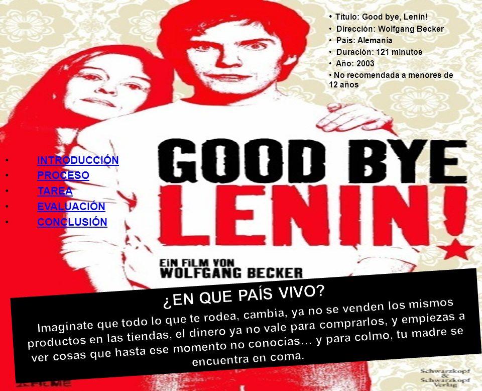 Título: Good bye, Lenin! Dirección: Wolfgang Becker. País: Alemania. Duración: 121 minutos. Año: 2003.