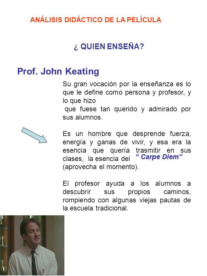Prof. John Keating ¿ QUIEN ENSEÑA ANÁLISIS DIDÁCTICO DE LA PELÍCULA