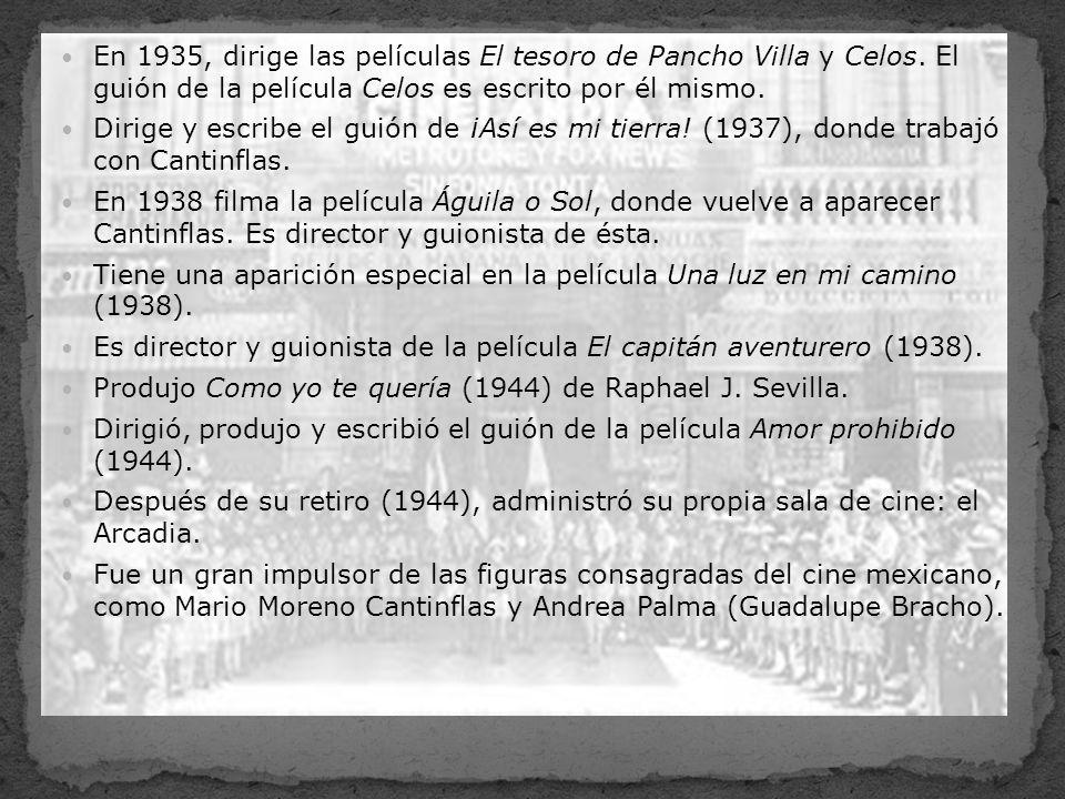 En 1935, dirige las películas El tesoro de Pancho Villa y Celos